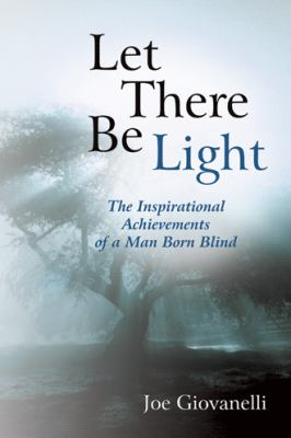 Let There Be Light : The Inspirational Achievements of a Man Born Blind