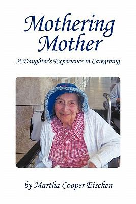 Mothering Mother: A Daughter's Experience in Caregiving