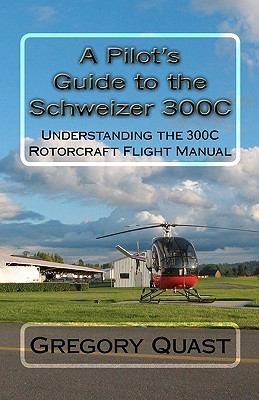 A Pilot's Guide to the Schweizer 300C: Understanding the 300C Rotorcraft Flight Manual