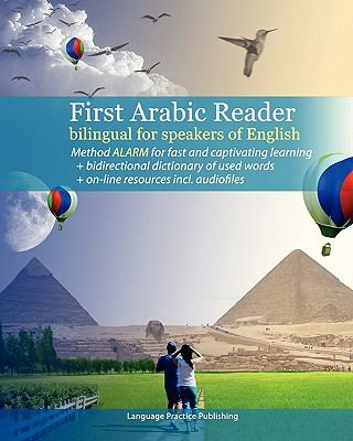 First Arabic Reader bilingual for speakers of English: First Arabic Reader bilingual for speakers of English with bidirectional dictionary and on-line resources incl. audiofiles (Volume 1)