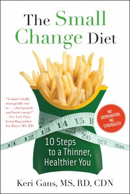 Small Change Diet : 10 Simple Steps to a Thinner, Healthier You