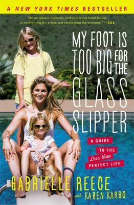 My Foot Is Too Big for the Glass Slipper : A Modern Guide to the Less Than Perfect Life