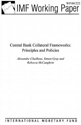 Central Bank Collateral Frameworks : Principles and Policies