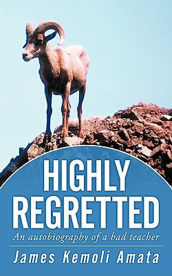 Highly Regretted: : An Autobiography of A Bad Teacher