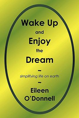 Wake up and Enjoy the Dream : Simplifying Life on Earth