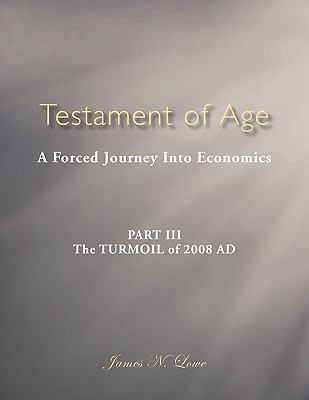 Testament of Age : A Forced Journey into Economics Part Iii: the Turmoil of 2008 Ad