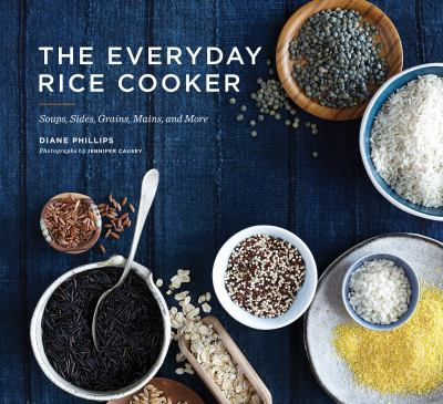 Everyday Rice Cooker : Soups, Sides, Grains, Mains, and More
