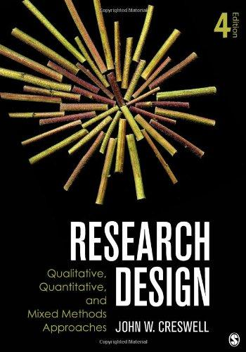Qualitative, Quantitative, and Mixed Methods Approaches (Crewell, Research Design: Qualitative, Quantitative, and Mixed Methods Approaches) 4th edition