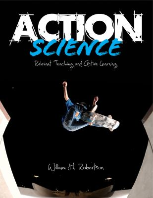 Action Science, Grades 6-8 : Relevant Teaching and Active Learning in Physical Science