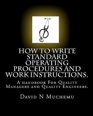 How to write standard operating procedures and work Instructions : A handbook for Quality Managers and Quality Engineers
