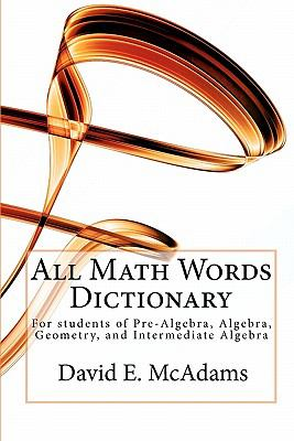 All Math Words Dictionary: For students of Pre-Algebra, Algebra, Geometry, and Intermediate Algebra
