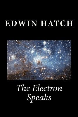 Electron Speaks : Exploring Physics from an Electron Base