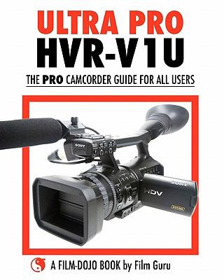 Ultra Pro HVR-V1U - the Pro Camcorder Guide for All Users