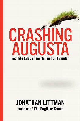 Crashing Augusta: Real life tales of sports, men, and murder