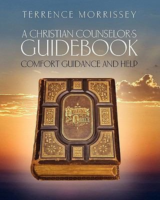 Christian Counselor's Guidebook : Comfort Guidance and Help