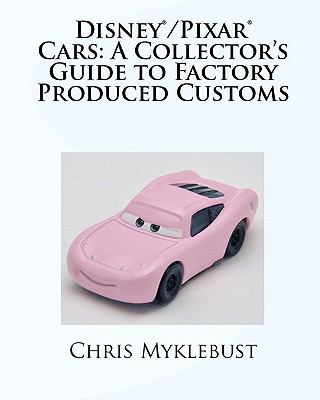 Disney(R)/Pixar(R) Cars: A Collector's Guide to Factory Produced Customs