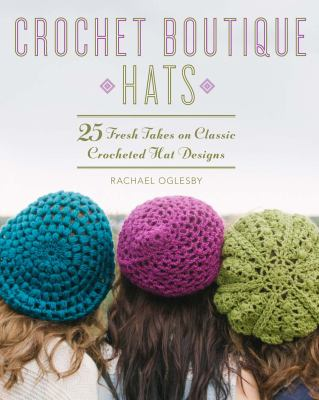 Crochet Boutique: Hats : 25 Fresh Takes on Classic Crocheted Hat Designs