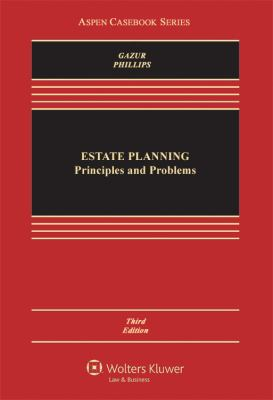 Estate Planning: Principles and Problems, Third Edition (Aspen Casebook Series)