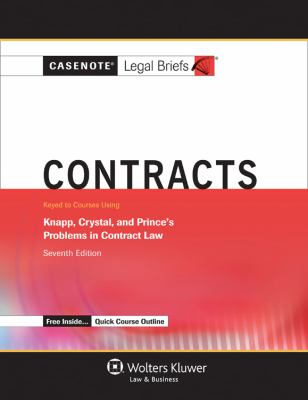 Casenotes Legal Briefs: Contracts Keyed to Knapp, Crystal, & Prince Seventh Edition (Casenote Legal Briefs)