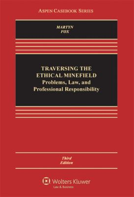 Traversing the Ethical Minefield : Problems, Law, and Professional Responsibility