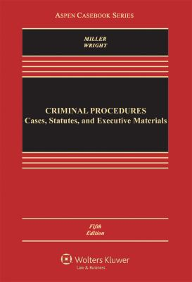 Criminal Procedures : Cases, Statutes, and Executive Materials