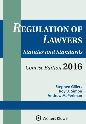 Regulation of Lawyers: Statutes & Standards Concise 2016 Edition