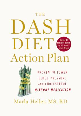 DASH Diet Action Plan : Proven to Lower Blood Pressure and Cholesterol Without Medication