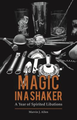 Magic in a Shaker : A Year of Spirited Libations