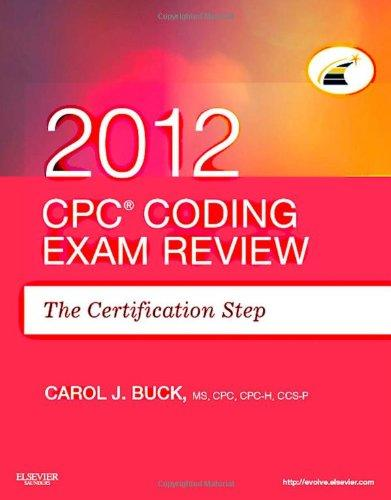 CPC Coding Exam Review 2012: The Certification Step, 1e