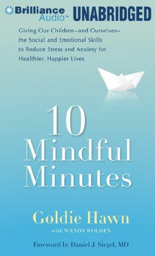 10 Mindful Minutes: Giving Our Children the Social and Emotional Skills to Lead Smarter, Healthier, and Happier Lives