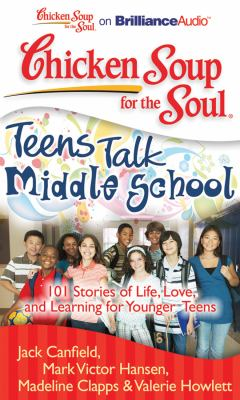 Chicken Soup for the Soul: Teens Talk Middle School: 101 Stories of Life, Love, and Learning for Younger Teens