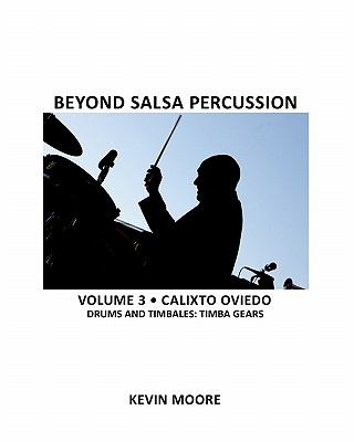 Beyond Salsa Percussion: Calixto Oviedo - Drums & Timbales: Basic Rhythms (Volume 2)