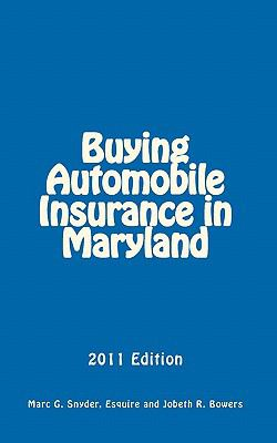 Buying Automobile Insurance in Maryland: 2011 Edition (Volume 1)