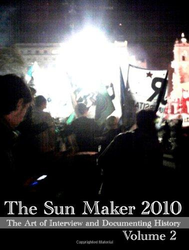 The Sun Maker 2010: The Art of Interview and Documenting History (Volume 2)