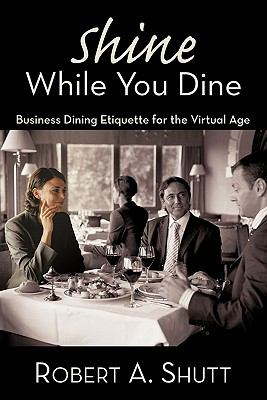 "Shine While You Dine: ""Business Dining Etiquette for the Virtual Age"""