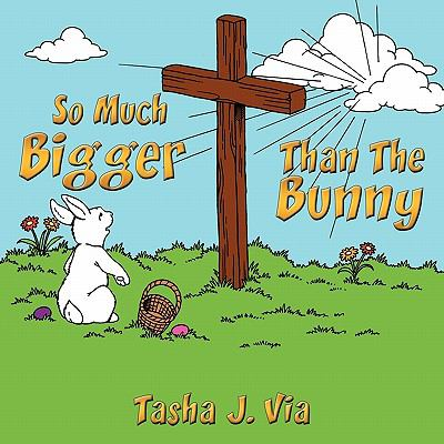 So Much Bigger Than the Bunny : A 7-week Easter devotional for Families