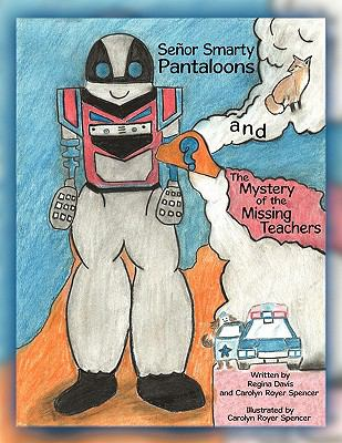 Seor Smarty Pantaloons and the Mystery of the Missing Teachers