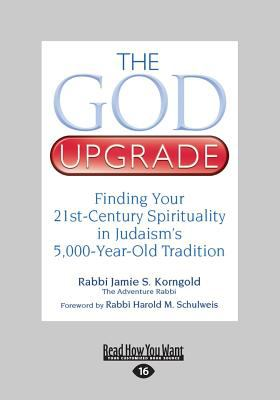 God Upgrade : Finding Your 21st-Century Spirituality in Judaism's 5,000-Year-Old Tradition (Large Print 16pt)