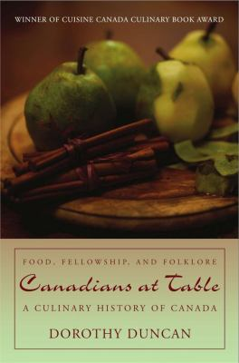 Canadians at Table : Food, Fellowship, and Folklore: A Culinary History of Canada