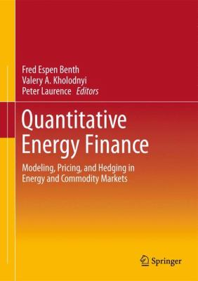 Quantitative Energy Finance : Modeling, Pricing, and Hedging in Energy and Commodity Markets