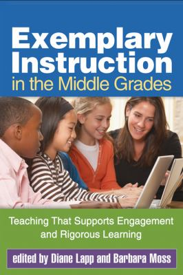 Exemplary Instruction in the Middle Grades : Teaching That Supports Engagement and Rigorous Learning