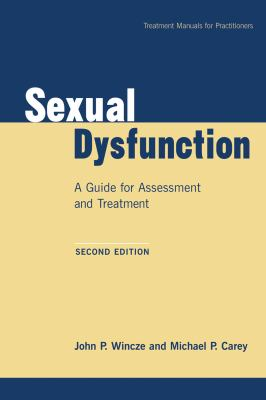 Sexual Dysfunction: A Guide for Assessment and Treatment (Treatment Manuals for Practitioners)