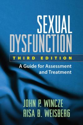 Sexual Dysfunction, Third Edition: A Guide for Assessment and Treatment (TREATMENT MANUALS FOR PRACTITIONERS)