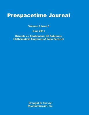 Prespacetime Journal Volume 2 Issue 6 : Discrete vs. Continuous, GR Solutions, Mathematical Emptiness and New Particle?