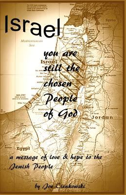 Israel, you are still the chosen people of God : A message of love and hope to the Jewish People