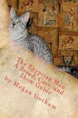 Egyptian Mau: A Breed, Care, and Show Guide