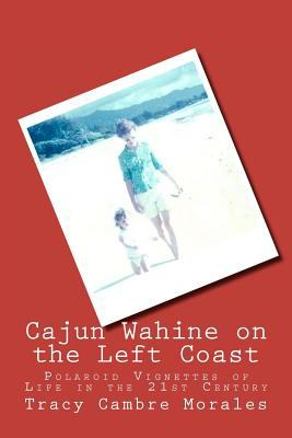 Cajun Wahine on the Left Coast : Polaroid Vignettes of Life in the 21st Century