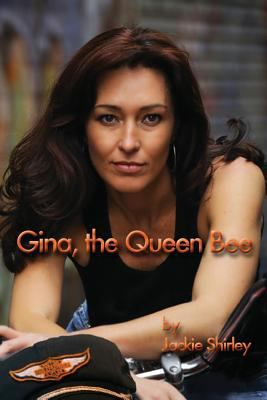 Gina, the Queen Bee : The Story of a '50s Biker Queen