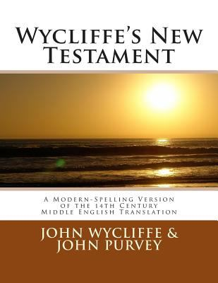 Wycliffe's New Testament (Revised Edition) : A Modern-Spelling Version of the 14th Century Middle English Translation