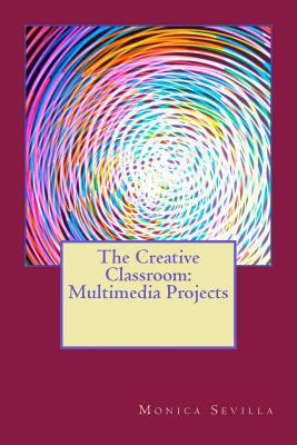 Creative Classroom: Multimedia EProjects